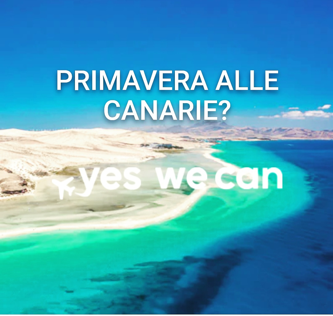 PRIMAVERA ALLE CANARIE...Yes We Can